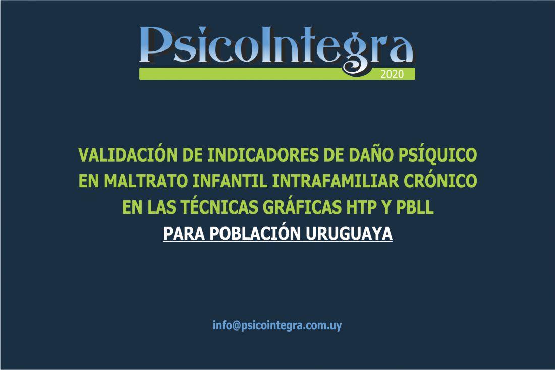 VALIDACIÓN DE INDICADORES DE DAÑO PSÍQUICO EN MALTRATO INFANTIL INTRAFAMILIAR CRÓNICO EN LAS TÉCNICAS GRÁFICAS HTP Y PBLL PARA POBLACIÓN URUGUAYA